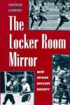 The Locker Room Mirror: How Sports Reflect Society - Nathan Aaseng