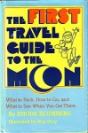 The First Travel Guide to the Moon: What to Pack, How to Go, What to See When You Get There - Rhoda Blumberg