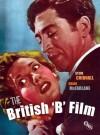 The British 'B' Film - Stephen Chibnall, Brian McFarlane