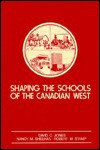 Shaping the Schools of the Canadian West - David C. Jones, Nancy M. Sheehan, Robert M. Stamp