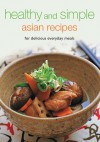 Healthy and Simple Asian Recipes: For Delicious Everyday Meals - Periplus Editors, Periplus Editors
