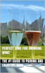 Perfect Time for Drinking Wine! - The #1 Guide to Pairing and Enjoying Wine (Wine Selection, Wine Pairing, Wine Drinking, Red Wine, White Wine, Pink Wine, Wine Making, Wine History,) - James Harper