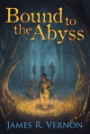 Bound to the Abyss - James R. Vernon