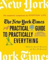 The New York Times Practical Guide to Practically Everything: The Essential Companion for Everyday Life - Peter W. Bernstein, Amy D. Bernstein