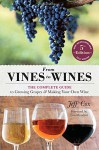 From Vines to Wines, 5th Edition: The Complete Guide to Growing Grapes and Making Your Own Wine - Jeff Cox