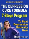 Depression Cure: The Depression Cure Formula: 7steps to Beat Depression Naturally Now Exclusive Edition - Heather Rose
