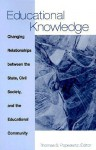Educational Knowledge: Changing Relationships Between the State, Civil Society and the Educational Community - Thomas S. Popkewitz