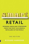 Smart Retail: Practical Winning Ideas and Strategies from the Most Successful Retailers in the World - Richard Hammond