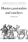 Hunters, Pastoralists and Ranchers: Reindeer Economies and their Transformations (Cambridge Studies in Social and Cultural Anthropology) - Tim Ingold