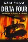 Delta Four: Australian Riflemen in Vietnam - Gary McKay