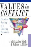 Values in Conflict: Christian Nursing in a Changing Profession - Judith Allen Shelly, Arlene B. Miller