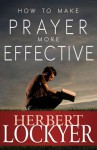 How to Make Prayer More Effective - Herbert Lockyer