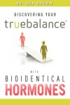 Discovering Your Truebalance With Bioidentical Hormones - Ron Brown