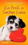 Ein Profi in Sachen Liebe: Roman - Elsa Watson, Sonja Hagemann