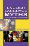 English Language Myths: 30 Beliefs that Aren't Really True - Adam Brown