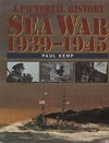 A Pictorial History of the Sea War, 1939-1945 - Paul Kemp