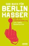 Das Buch für Berlinhasser: Fast eine Liebeserklärung (German Edition) - Falko Rademacher