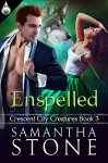 Enspelled (Crescent City Creatures Book 3) - Samantha Stone