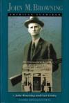 John M. Browning: American Gunmaker - John Moses Browning, Curt Gentry, W.R. (Reid) Betz