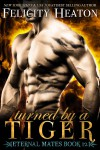 Turned by a Tiger - Felicity E. Heaton