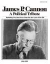 James P. Cannon: A Political Tribute - Joseph Hansen, James P. Cannon