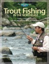 Trout Fishing in the Northeast: Skills & Strategies for the NE United States and SE Canada - Nick Smith