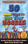 50 More Ways to Use Your Noodle: Loads of Land and Water Games With Foam Noodle Toys - Chris Cavert, Sam Sikes