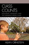 Class Counts: Education, Inequality, and the Shrinking Middle Class - Allan C. Ornstein