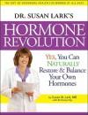 Dr. Susan Lark's Hormone Revolution: Yes, You Can Naturally Restore & Balance Your Own Hormones - Susan M. Lark