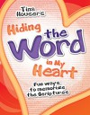 Hiding the Word in My Heart: Fun Ways to Memorize the Scriptures - Tina Houser, Karen Rhodes, Robin Fogle