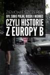 Był sobie Polak, Rusek i Niemiec, czyli historie z Europy B - Ziemowit Szczerek