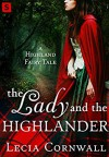 The Lady and the Highlander (A Highland Fairytale) - Lecia Cornwall