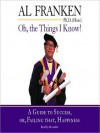 Oh, the Things I Know!: A Guide to Success, or, Failing That, Happiness (MP3 Book) - Al Franken