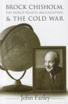 Brock Chisholm, the World Health Organization, and the Cold War - John Farley