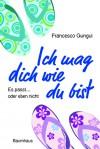 Ich Mag Dich Wie Du Bist: [Es Passt ... Oder Eben Nicht] - Francesco Gungui, Barbara Neeb, Katharina Schmidt