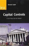 Capital Controls: A `Cure' Worse Than the Problem - Forrest Capie