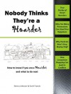 Nobody Thinks They're a Hoarder (How to Know If You're a Hoarder and What to Do Next) - Scott Francis, Donna Johnson