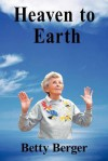Heaven to Earth - Betty Berger
