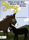 Joey, the Colt No Man Would Ride - Linda Bailey