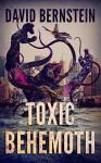 Toxic Behemoth: A Kaiju Thriller - David Bernstein