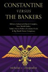 Constantine Versus the Bankers: Military-Industrial-Church Complex, New World Order, Today's Socio-Politico-Economo Fizzle and Big Dumb Down Conspirac - nicholas eliopoulos