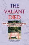The Valiant Died, the Battle of Eutaw Springs, September 8, 1781 - Christine R. Swager