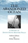 The Abandoned Ocean: A History of United States Maritime Policy - Andrew Gibson, Arthur Donovan