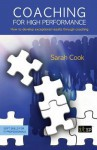 Coaching for High Performance: How to Develop Exceptional Results Through Coaching - Sarah Cook