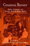 Colonial Botany: Science, Commerce, and Politics in the Early Modern World - Londa Schiebinger