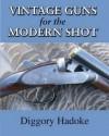 Vintage Guns for the Modern Shot - Diggory Hadoke