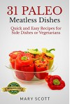 31 Paleo Meatless Dishes: Quick and Easy Recipes for Side Dishes or Vegetarians (31 Days of Paleo Book 9) - Mary Scott, William Warren