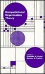 Computational Organization Theory - Kathleen M. Carley
