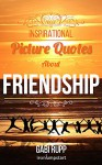 Friendship Quotes - Inspirational Picture Quotes about Friendships and Friends: Gift Book (Leanjumpstart Life Series 3) - Gabi Rupp