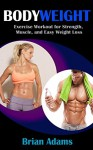 Bodyweight: Exercise Workout for Strength, Muscle, and Easy Weight Loss (bodyweight training,bodyweight exercises,bodyweight strength training,bodyweight workout,bodyweight bodybuilding) - Brian Adams